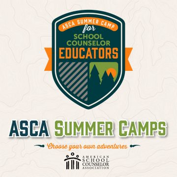 School Counselor Educator Camp: Use the ASCA...